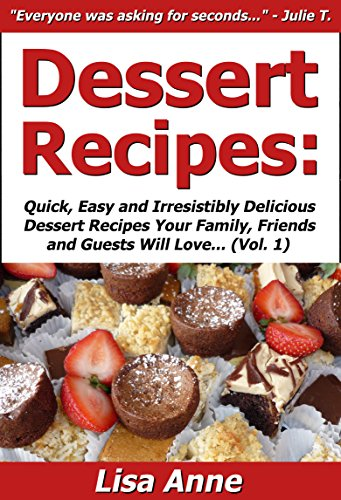 Lisa Anne - Dessert Recipes: Quick, Easy & Irresistibly Delicious Dessert Recipes Your Family, Friends & Guests Will Love (Best Selling Dessert Cookbooks Book 1) (English Edition)