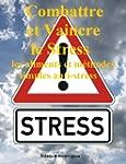 Combattre et Vaincre le Stress�: les...