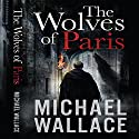 The Wolves of Paris (       UNABRIDGED) by Michael Wallace Narrated by Rosemary Benson