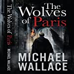 The Wolves of Paris | Michael Wallace