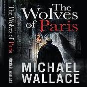 The Wolves of Paris | [Michael Wallace]