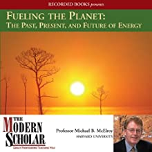 Fueling the Planet: The Past, Present, and Future of Energy Audiobook by Michael B. McElroy Narrated by Michael B. McElroy