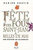 echange, troc Nadine Crétin - Fête des fous, Saint-Jean et Belles de mai : Une histoire du calendrier