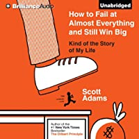 How to Fail at Almost Everything and Still Win Big: Kind of the Story of My Life (       UNABRIDGED) by Scott Adams Narrated by Patrick Lawlor