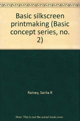 Basic silkscreen printmaking (Basic concept series, no. 2)