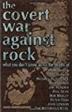 img - for The Covert War Against Rock: What You Don't Know About the Deaths of Jim Morrison, Tupac Shakur, Michael Hutchence, Brian Jones, Jimi Hendrix, Phil Ochs, Bob Marley, Peter Tosh, John Lennon, and ..... book / textbook / text book