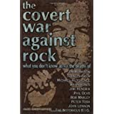 The Covert War Against Rock: What You Don't Know About the Deaths of Jim Morrison, Tupac Shakur, Michael Hutchence, Brian Jones, Jimi Hendrix, Phil Ochs, Bob Marley, Peter Tosh, John Lennon, and The Notorious B.I.G.by Alex Constantine