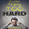 You're Trying Too Hard Audiobook by Joey Lott Narrated by Joey Lott