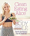Clean Eating Alice The Body Bible: Fe...