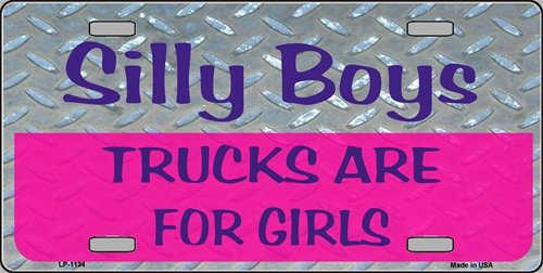 Silly Boys Trucks Are For Girls Novelty Vanity Metal License Plate Tag Sign front-47008