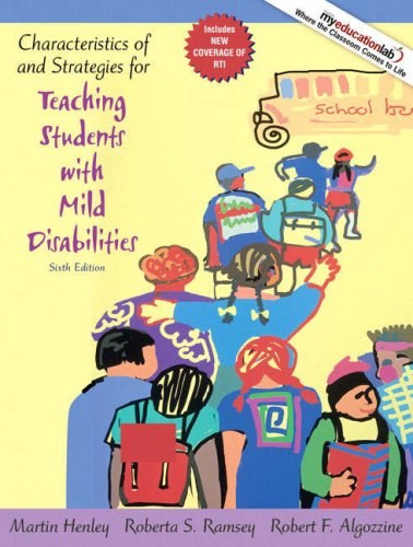 Characteristics of and Strategies for Teaching Students with Mild Disabilities (6th Edition), by Martin Henley