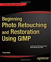 Beginning Photo Retouching and Restoration Using GIMP Front Cover