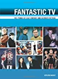 """Fantastic TV: 50 Years of Cult Fantasy and Science Fiction: 50 Years of Cult Fantasy and Science Fiction: 50 Years of Cult Fantasy and Science Fiction - From """"Doctor Who"""" to """"Heroes"""""""