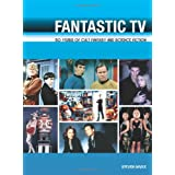 "Fantastic TV: 50 Years of Cult Fantasy and Science Fiction: 50 Years of Cult Fantasy and Science Fiction: 50 Years of Cult Fantasy and Science Fiction - From ""Doctor Who"" to ""Heroes""by Steven Savile"