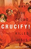 Crucify!: Why the Crowd Killed Jesus (English Edition)