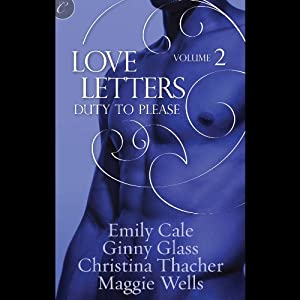 Duty to Please: Love Letters, Book 2 | [Ginny Glass, Christina Thacher, Emily Cale, Maggie Wells]