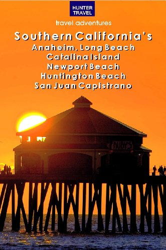 Southern California's Anaheim, Long Beach, Catalina Island, Newport Beach, Huntington Beach, San Juan Capistrano & Beyond (Travel Adventures)