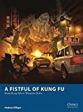 A Fistful of Kung Fu - Hong Kong Movie Wargame Rules (Osprey Wargames, Band 6)