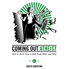 Coming Out Atheist: How to Do It, How to Help Each Other, and Why (       UNABRIDGED) by Greta Christina Narrated by Greta Christina