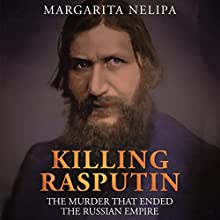 Killing Rasputin: The Murder That Ended the Russian Empire Audiobook by Margarita Nelipa Narrated by Sara Morsey