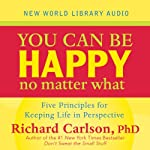 You Can Be Happy No Matter What: Five Principles Your Therapist Never Told You | Richard Carlson