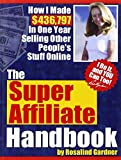 The Super Affiliate Handbook: How I Made $436,797 in One Year Selling Other Peoples Stuff Online