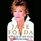 My Life So Far Hörbuch von Jane Fonda Gesprochen von: Jane Fonda
