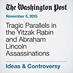Tragic Parallels in the Yitzak Rabin and Abraham Lincoln Assassinations | Dan Ephron