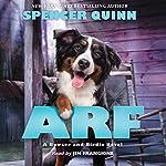 Arf: A Bowser and Birdie Novel   Spencer Quinn