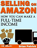 Selling On Amazon Simplified: How I Make $2,700 Every Month