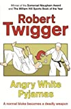 Robert Twigger Angry White Pyjamas: An Oxford Poet Trains with the Tokyo Riot Police by Twigger, Robert New Edition (2007)