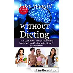 Lose Weight WITHOUT Dieting - Train your mind, change your eating habits and start losing weight today! (Animal Kingdom Workouts Book 6)