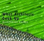 What Architects Cook Up: Architekten...