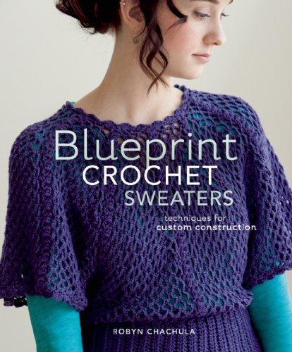 Blueprint Crochet Sweaters: Techniques for Custom Construction