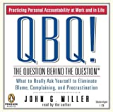 img - for By John G. Miller QBQ! The Question Behind the Question: Practicing Personal Accountability in Work and in Life (Unabridged) book / textbook / text book