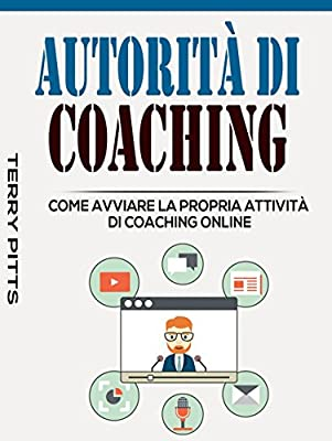 Autorità Di Coaching: Come Avviare La Propria Attività Di Coaching Online
