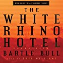 The White Rhino Hotel: Anton Rider Trilogy, Book One (       UNABRIDGED) by Bartle Bull Narrated by Fred Williams
