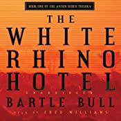 The White Rhino Hotel: Anton Rider Trilogy, Book One | Bartle Bull