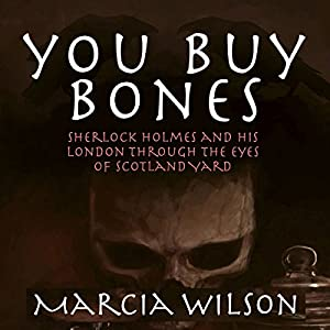 You Buy Bones: Sherlock Holmes and his London Through the Eyes of Scotland Yard Audiobook