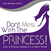 Dont Mess with the Princess: How a Woman Makes It in a Mans World | [Lisa Jimenez]