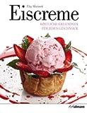 Eiscreme: K�stliche Kreationen f�r jeden Geschmack (Beliebte K�stlichkeiten)
