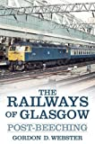 The Railways of Glasgow: Post-Beeching