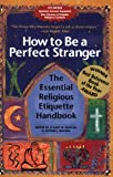 How to Be a Perfect Stranger: The Essential Religious Etiquette Handbook, Fourth Edition
