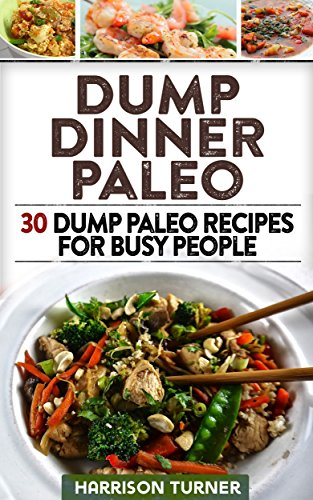 Dump Dinner Paleo: 30 Dump Paleo Recipes For Busy People by Harrison Turner
