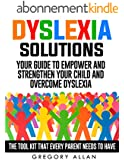 Dyslexia Solutions: Your Guide To Empower and Strengthen Your Child and Overcome Dyslexia: The Tool Kit That Every Parent Needs To Have (Kids, Methods, Solutions, Tools, Dyslexia) (English Edition)