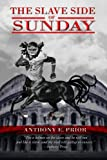 The Slave Side of Sunday (1419630261) by Anthony E. Prior