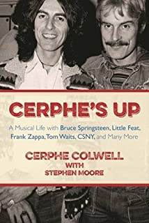 Book Cover: Cerphe's Up: A Musical Life with Bruce Springsteen, Little Feat, Frank Zappa, Tom Waits, CSNY, and Many More