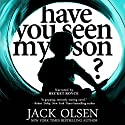 Have You Seen My Son? (       UNABRIDGED) by Jack Olsen Narrated by Becket Royce