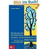Familientherapie ohne Familie: Kurztherapie mit Einzelpatienten - Mit einem Vorwort von Prof. Dr. Helm Stierlin...