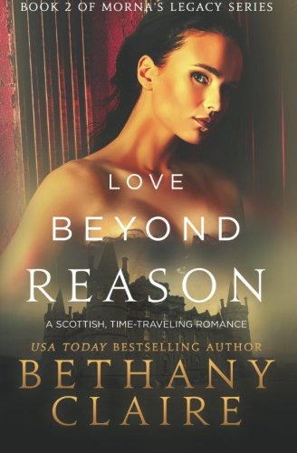 Love Beyond Reason: A Scottish, Time-Traveling Romance (Book 2 of Morna's Legacy Series)